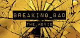 Breaking Bad - The Movie
