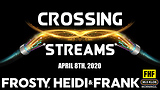 Crossing Streams 4/8/20