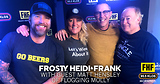 Frosty, Heidi and Frank with guest Matt Hensley