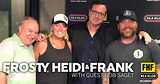 Frosty, Heidi and Frank with guest Bob Saget