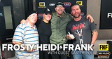 Frosty, Heidi and Frank with guest Sam Tripoli