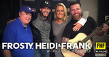 Frosty, Heidi and Frank with guest Josh Wolf