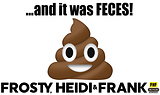 ... and it was FECES!
