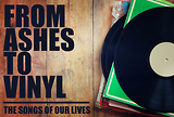 From Ashes To Vinyl