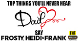 Top Things You'll Never Hear Dad Say